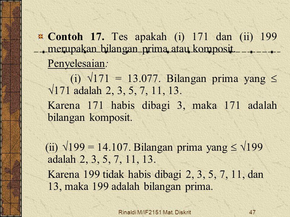 Rinaldi M/IF2151 Mat. Diskrit47 Contoh 17. Tes apakah (i) 171 dan (ii) 199 merupakan bilangan prima atau komposit. Penyelesaian: (i)  171 = 13.077. B