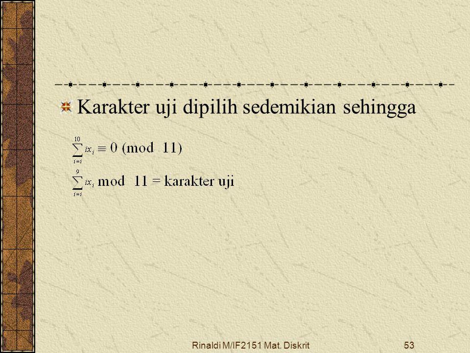Rinaldi M/IF2151 Mat. Diskrit53 Karakter uji dipilih sedemikian sehingga