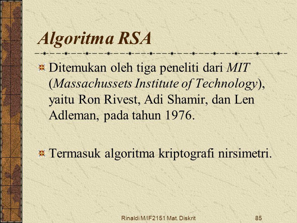 Rinaldi M/IF2151 Mat. Diskrit85 Algoritma RSA Ditemukan oleh tiga peneliti dari MIT (Massachussets Institute of Technology), yaitu Ron Rivest, Adi Sha