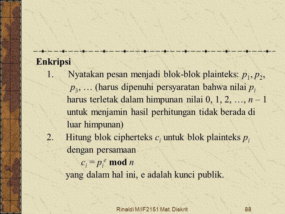 Rinaldi M/IF2151 Mat. Diskrit88 Enkripsi 1. Nyatakan pesan menjadi blok-blok plainteks: p 1, p 2, p 3, … (harus dipenuhi persyaratan bahwa nilai p i h