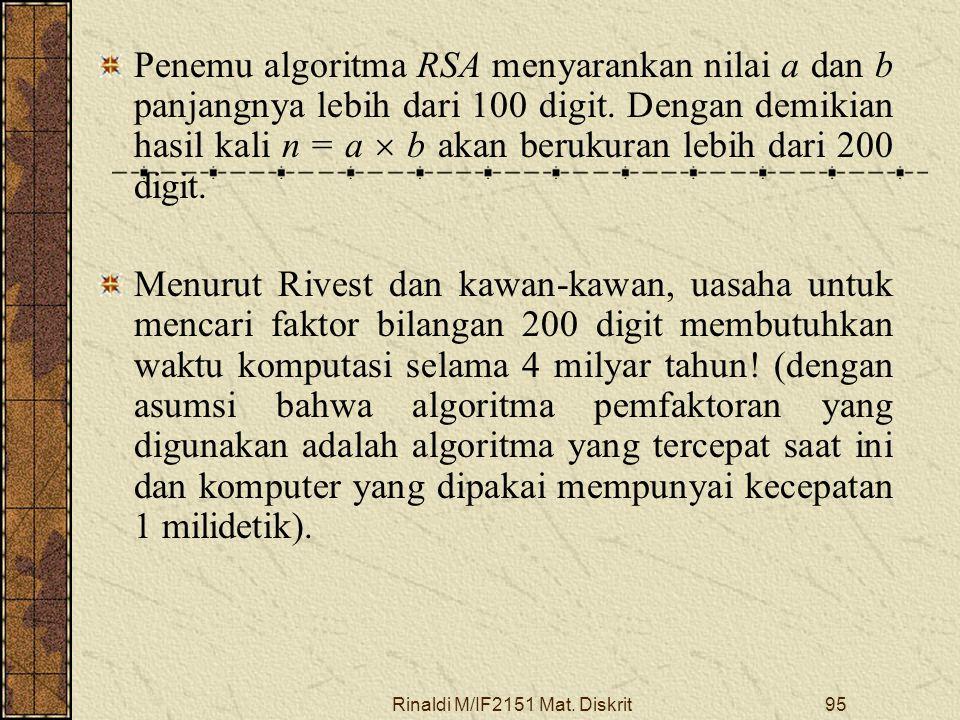 Rinaldi M/IF2151 Mat. Diskrit95 Penemu algoritma RSA menyarankan nilai a dan b panjangnya lebih dari 100 digit. Dengan demikian hasil kali n = a  b a