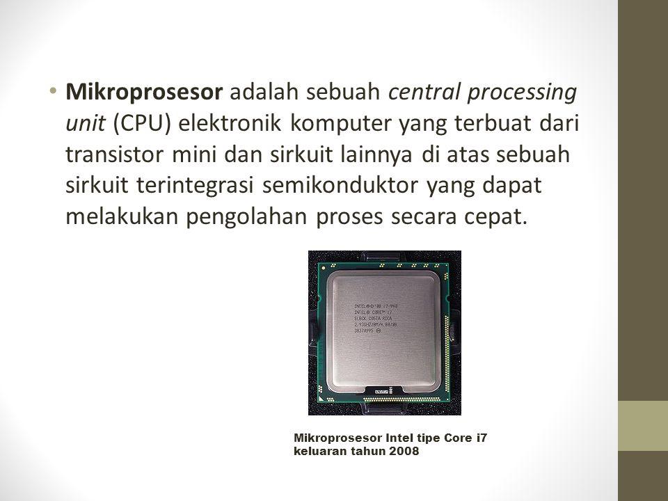 Mikroprosesor adalah sebuah central processing unit (CPU) elektronik komputer yang terbuat dari transistor mini dan sirkuit lainnya di atas sebuah sir