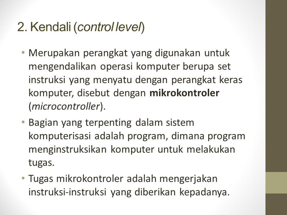 2. Kendali (control level) Merupakan perangkat yang digunakan untuk mengendalikan operasi komputer berupa set instruksi yang menyatu dengan perangkat