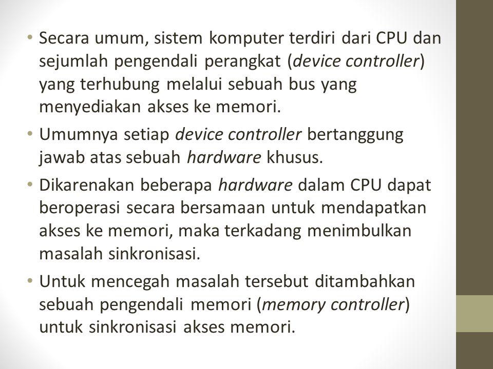 Secara umum, sistem komputer terdiri dari CPU dan sejumlah pengendali perangkat (device controller) yang terhubung melalui sebuah bus yang menyediakan