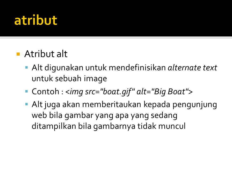  Atribut alt  Alt digunakan untuk mendefinisikan alternate text untuk sebuah image  Contoh :  Alt juga akan memberitaukan kepada pengunjung web bi