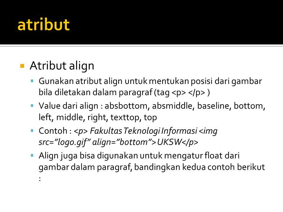  Atribut align  Gunakan atribut align untuk mentukan posisi dari gambar bila diletakan dalam paragraf (tag )  Value dari align : absbottom, absmidd