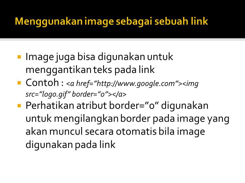 """ Image juga bisa digunakan untuk menggantikan teks pada link  Contoh :  Perhatikan atribut border=""""0"""" digunakan untuk mengilangkan border pada imag"""