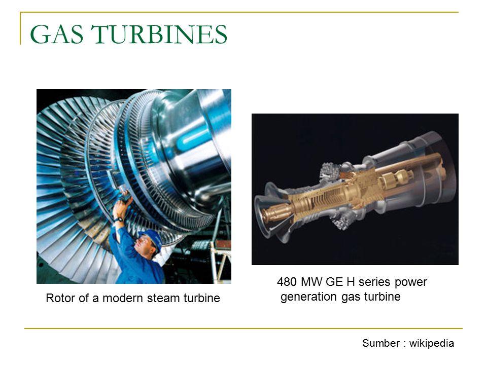 GAS TURBINES 480 MW GE H series power generation gas turbine Rotor of a modern steam turbine Sumber : wikipedia