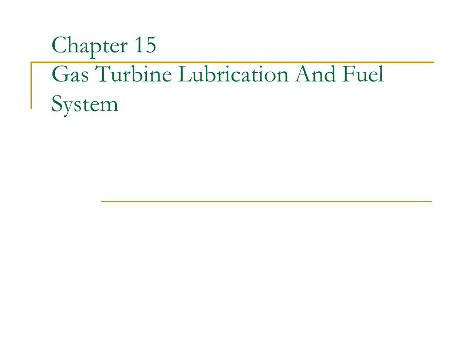Chapter 15 Gas Turbine Lubrication And Fuel System