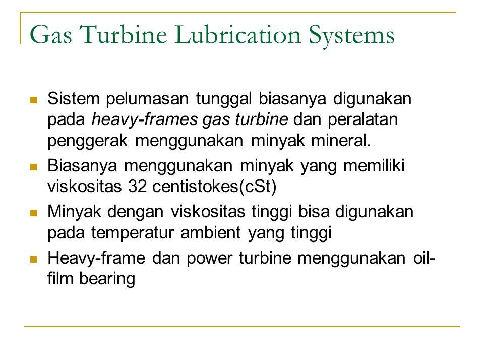 Gas Turbine Lubrication Systems Sistem pelumasan tunggal biasanya digunakan pada heavy-frames gas turbine dan peralatan penggerak menggunakan minyak mineral.