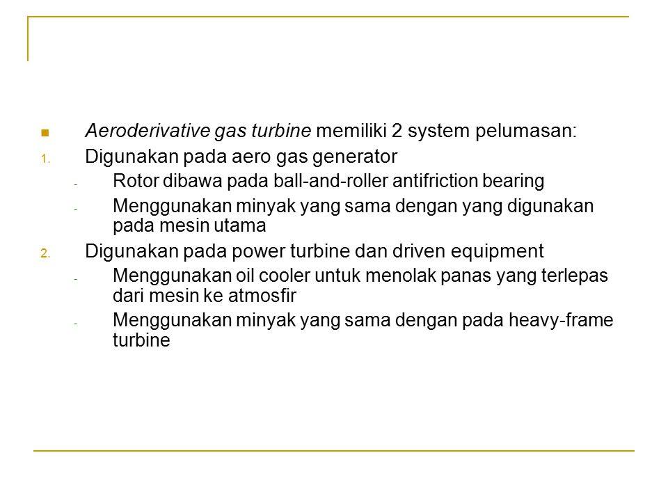 Aeroderivative gas turbine memiliki 2 system pelumasan: 1.