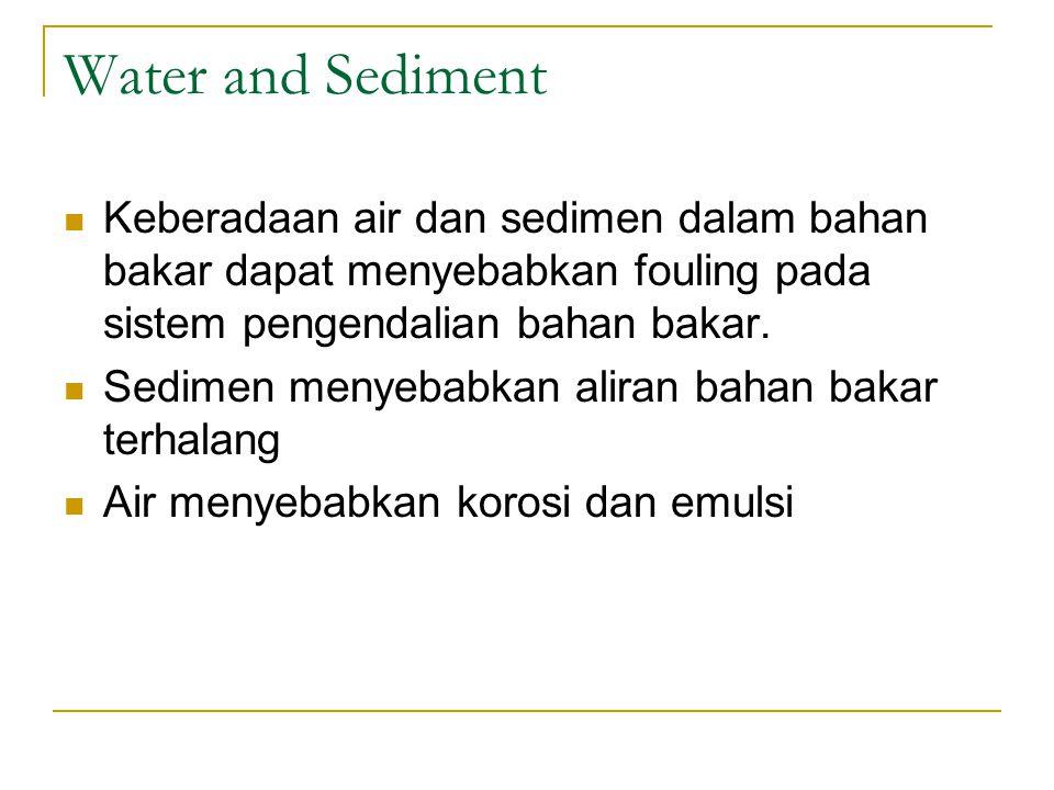 Water and Sediment Keberadaan air dan sedimen dalam bahan bakar dapat menyebabkan fouling pada sistem pengendalian bahan bakar.