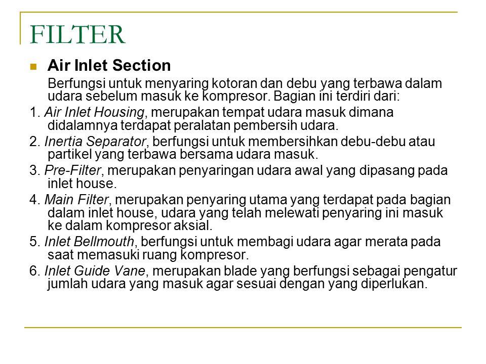 FILTER Air Inlet Section Berfungsi untuk menyaring kotoran dan debu yang terbawa dalam udara sebelum masuk ke kompresor.