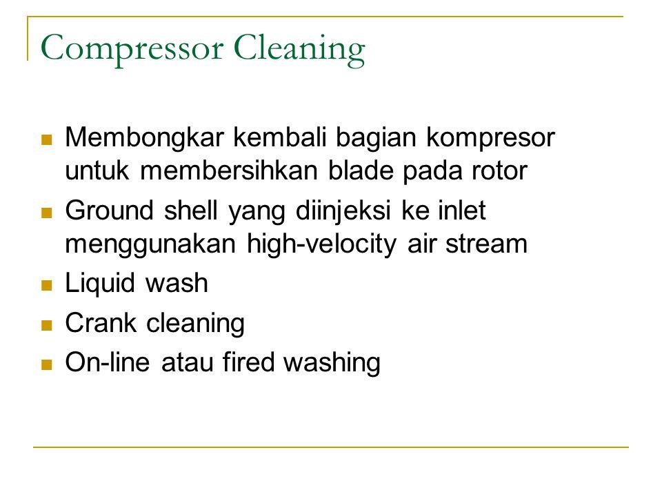 Compressor Cleaning Membongkar kembali bagian kompresor untuk membersihkan blade pada rotor Ground shell yang diinjeksi ke inlet menggunakan high-velocity air stream Liquid wash Crank cleaning On-line atau fired washing