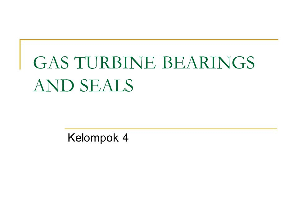 GAS TURBINE BEARINGS AND SEALS Kelompok 4