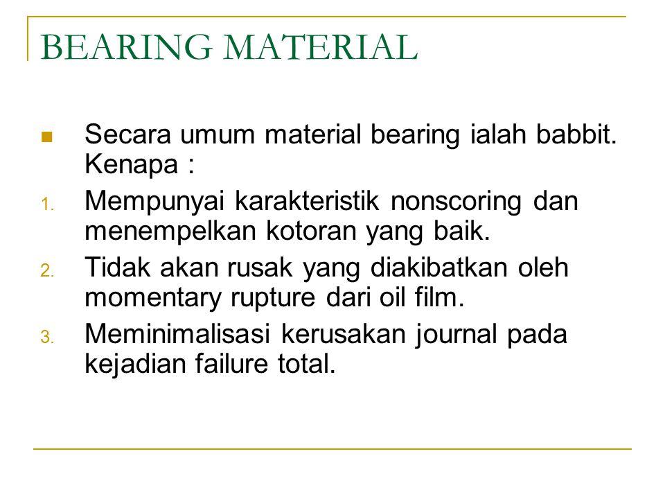 BEARING MATERIAL Secara umum material bearing ialah babbit.