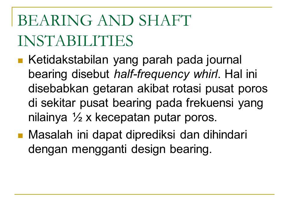 BEARING AND SHAFT INSTABILITIES Ketidakstabilan yang parah pada journal bearing disebut half-frequency whirl.
