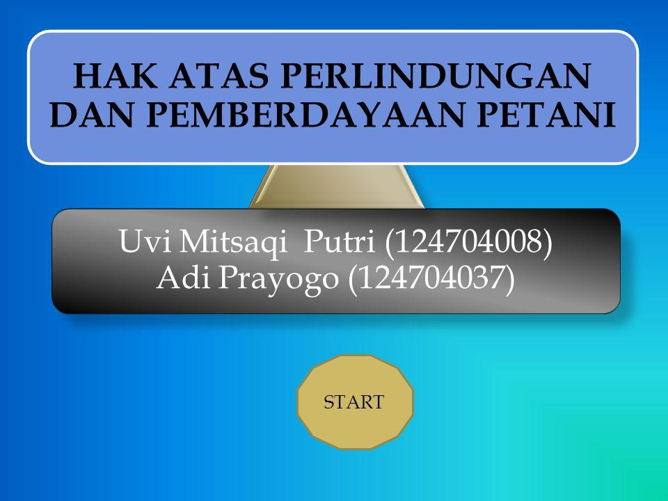 Uvi Mitsaqi Putri (124704008) Adi Prayogo (124704037) HAK ATAS PERLINDUNGAN DAN PEMBERDAYAAN PETANI START