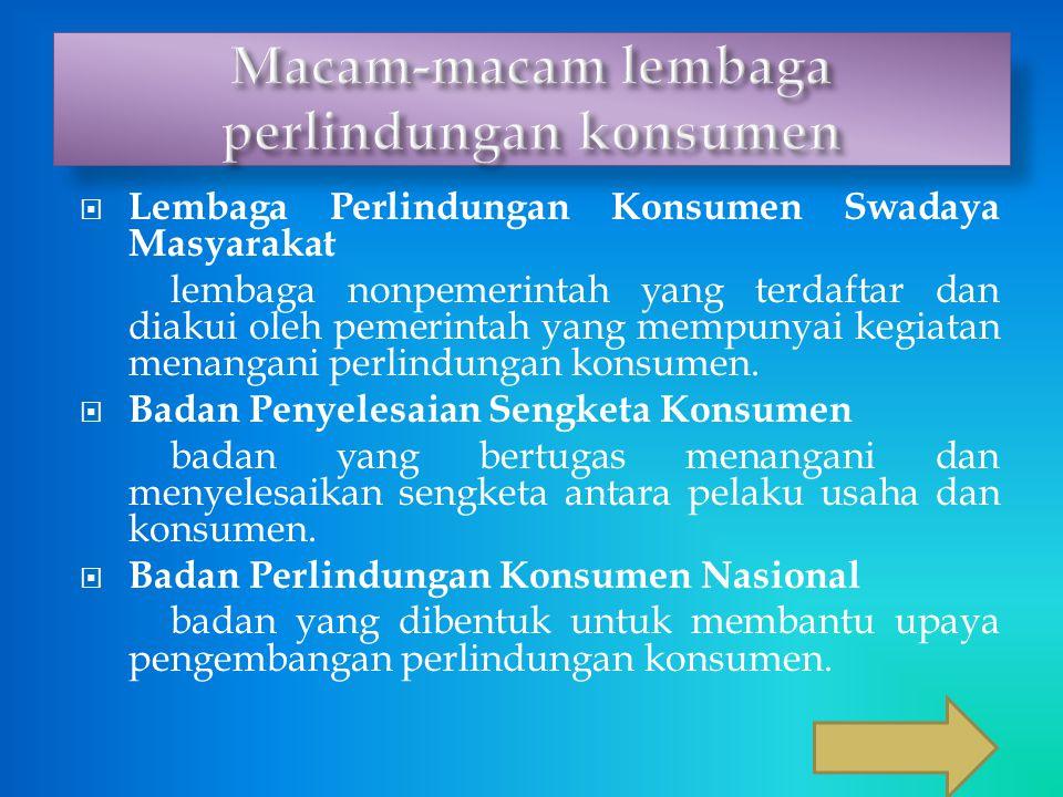  Lembaga Perlindungan Konsumen Swadaya Masyarakat lembaga nonpemerintah yang terdaftar dan diakui oleh pemerintah yang mempunyai kegiatan menangani perlindungan konsumen.