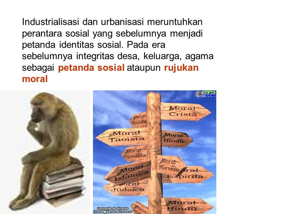 Industrialisasi dan urbanisasi meruntuhkan perantara sosial yang sebelumnya menjadi petanda identitas sosial. Pada era sebelumnya integritas desa, kel