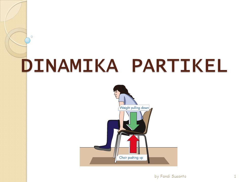 DINAMIKA PARTIKEL 1 by Fandi Susanto