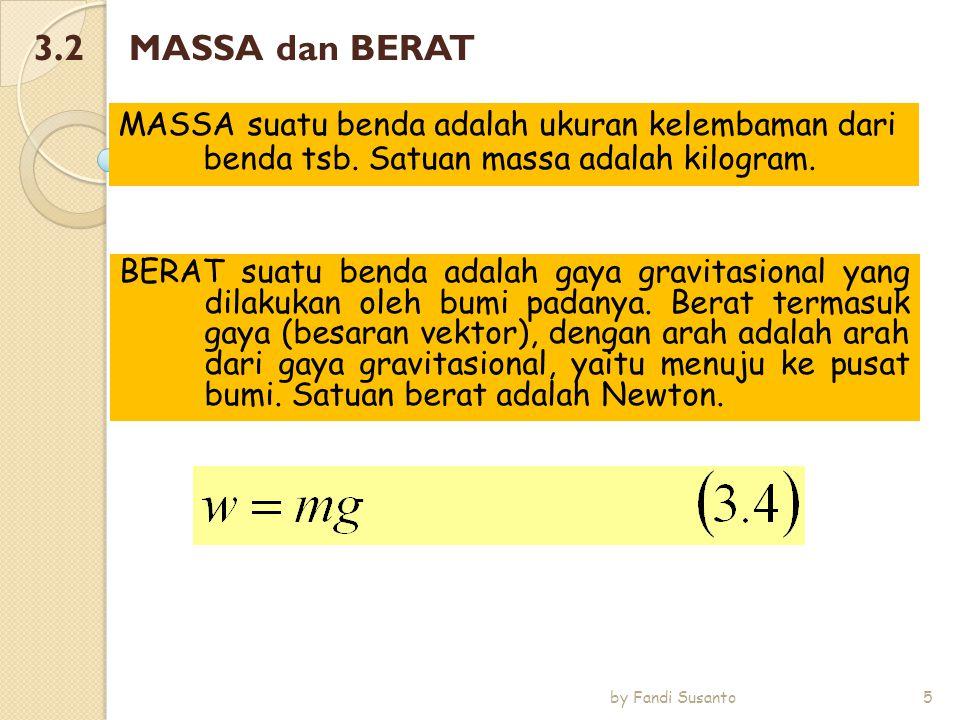 3.2 MASSA dan BERAT BERAT suatu benda adalah gaya gravitasional yang dilakukan oleh bumi padanya. Berat termasuk gaya (besaran vektor), dengan arah ad