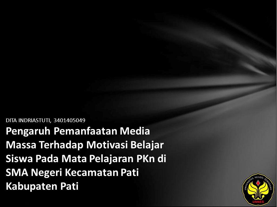 DITA INDRIASTUTI, 3401405049 Pengaruh Pemanfaatan Media Massa Terhadap Motivasi Belajar Siswa Pada Mata Pelajaran PKn di SMA Negeri Kecamatan Pati Kab