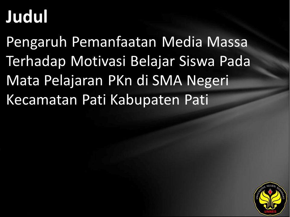 Judul Pengaruh Pemanfaatan Media Massa Terhadap Motivasi Belajar Siswa Pada Mata Pelajaran PKn di SMA Negeri Kecamatan Pati Kabupaten Pati