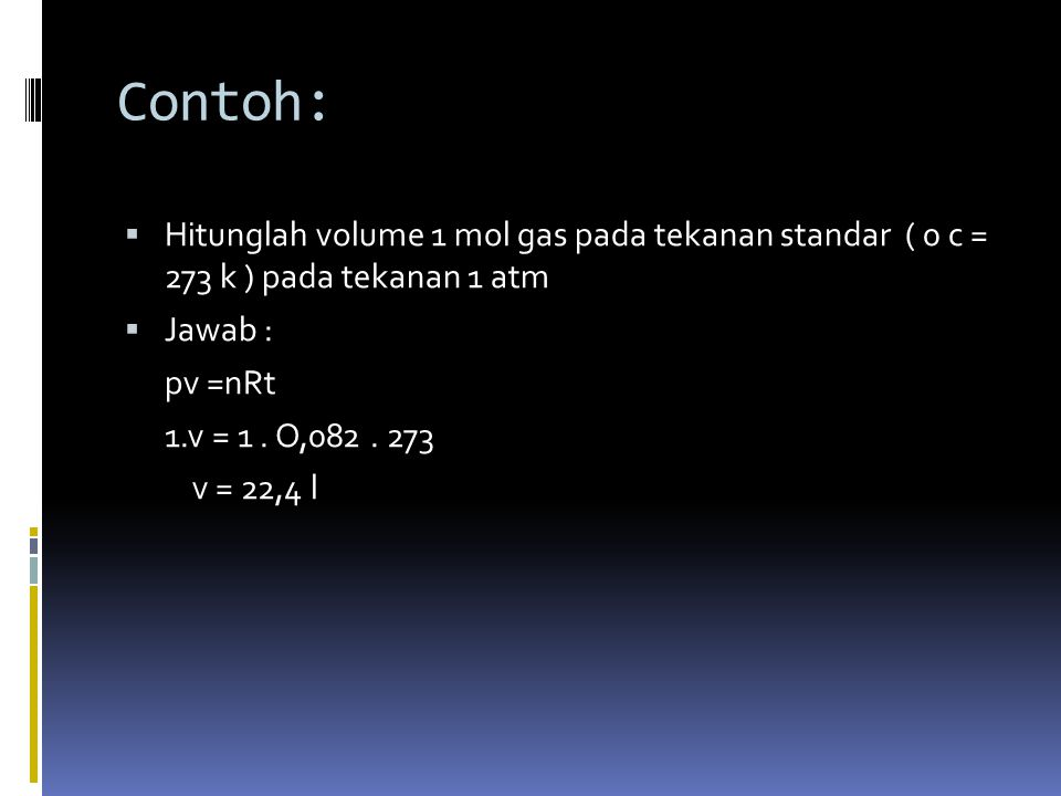 Hukum gas ideal  Pv =nRt Keterangan: P = tekanan V = volume R = konstanta ( 0,082) N = mol T = temperatur ( temperatur standar nol derajat celcius )