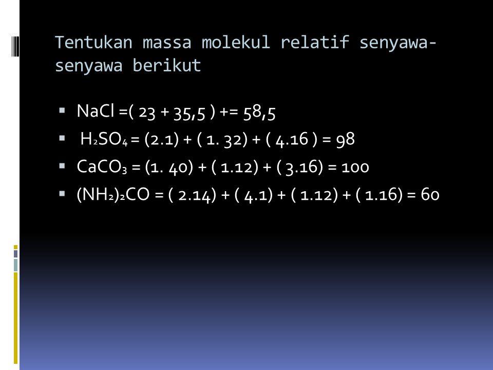 example:  diketahui massa atom (Ar) unsur-unsur: H = 1Na = 23Mg= 24 C = 12Cl = 35,5 N =14Ca = 40 O = 16S = 32