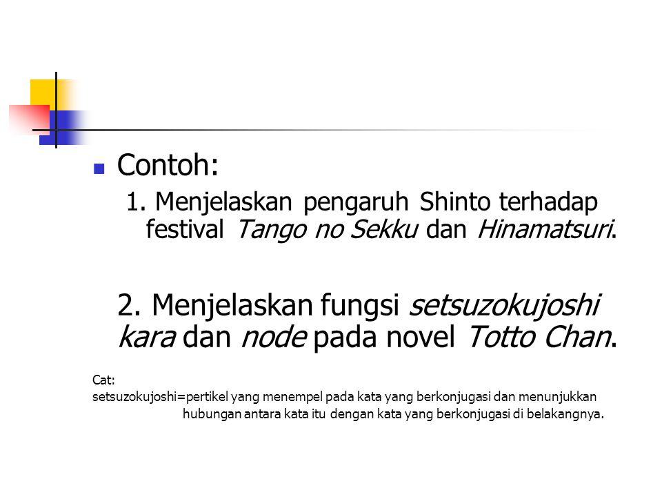 Contoh: 1. Menjelaskan pengaruh Shinto terhadap festival Tango no Sekku dan Hinamatsuri. 2. Menjelaskan fungsi setsuzokujoshi kara dan node pada novel