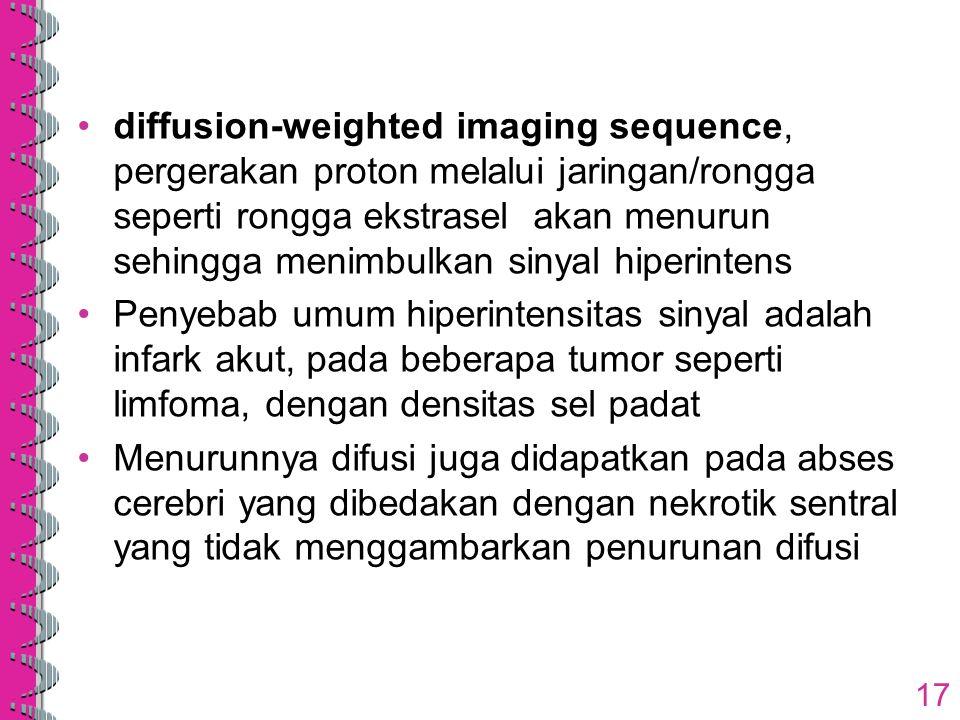 diffusion-weighted imaging sequence, pergerakan proton melalui jaringan/rongga seperti rongga ekstrasel akan menurun sehingga menimbulkan sinyal hiper