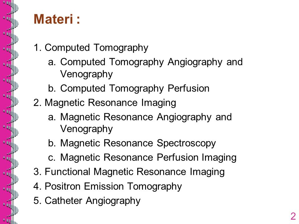 1.Computed Tomography a.Computed Tomography Angiography and Venography b.Computed Tomography Perfusion 2.Magnetic Resonance Imaging a.Magnetic Resonan