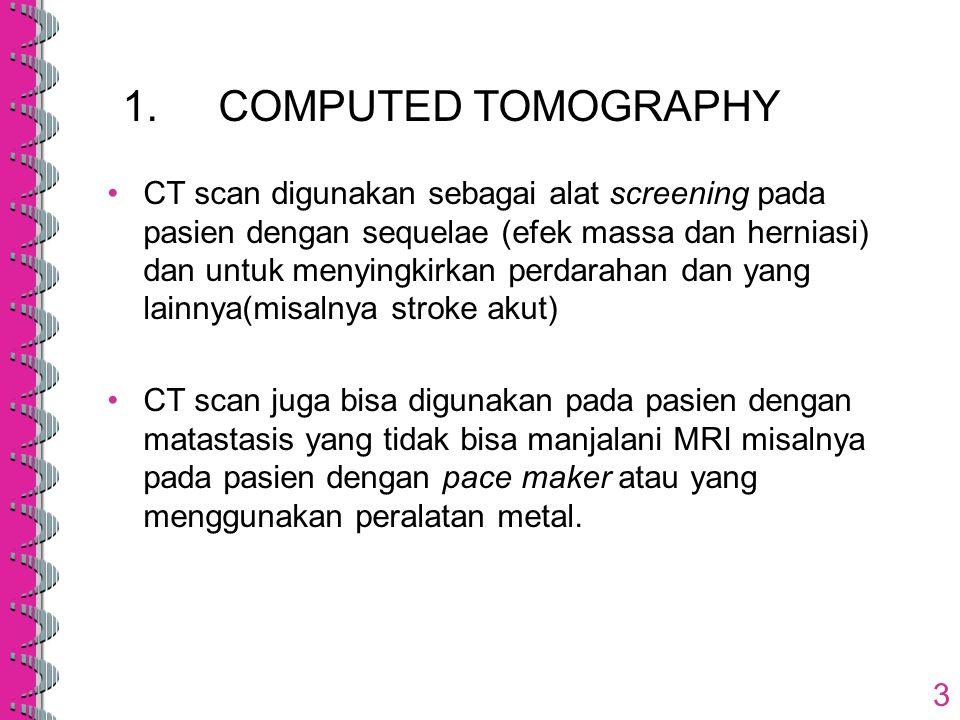3 CT scan digunakan sebagai alat screening pada pasien dengan sequelae (efek massa dan herniasi) dan untuk menyingkirkan perdarahan dan yang lainnya(m