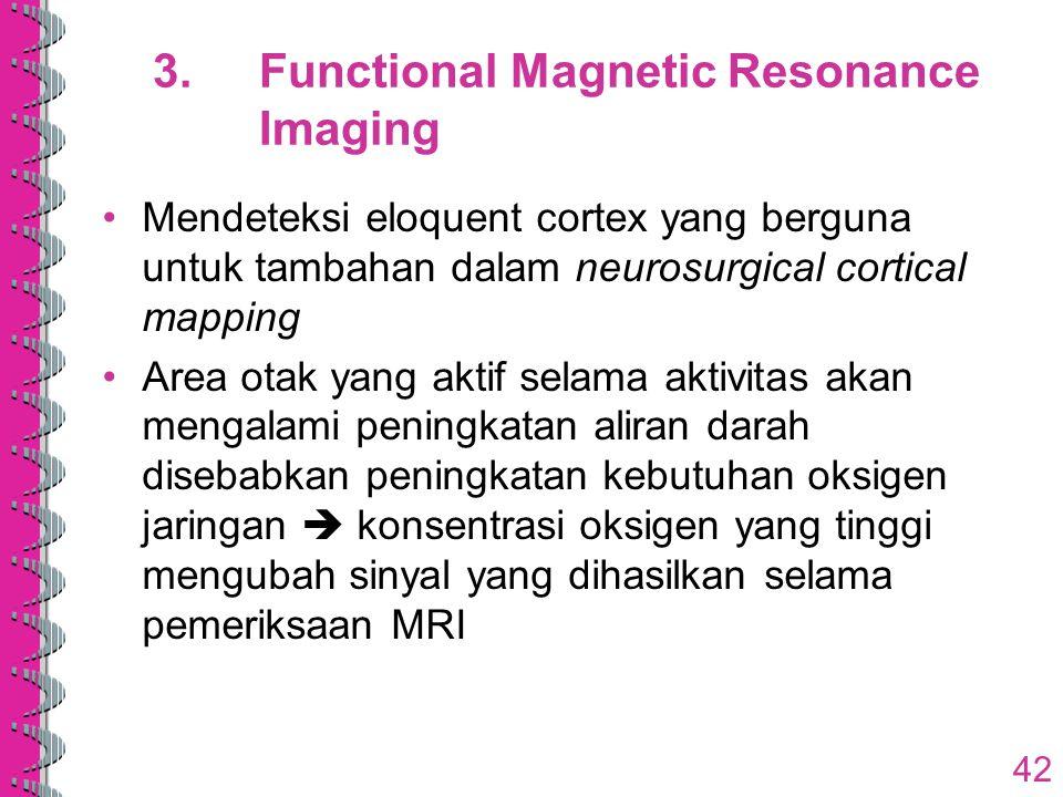 3.Functional Magnetic Resonance Imaging Mendeteksi eloquent cortex yang berguna untuk tambahan dalam neurosurgical cortical mapping Area otak yang akt