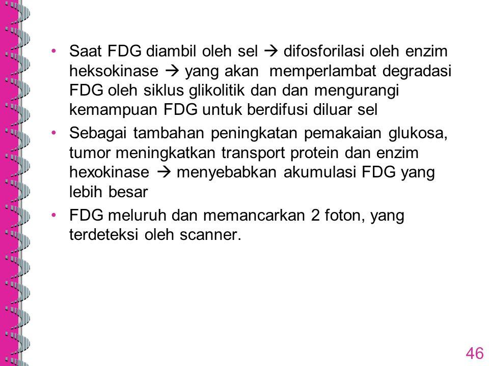 Saat FDG diambil oleh sel  difosforilasi oleh enzim heksokinase  yang akan memperlambat degradasi FDG oleh siklus glikolitik dan dan mengurangi kema