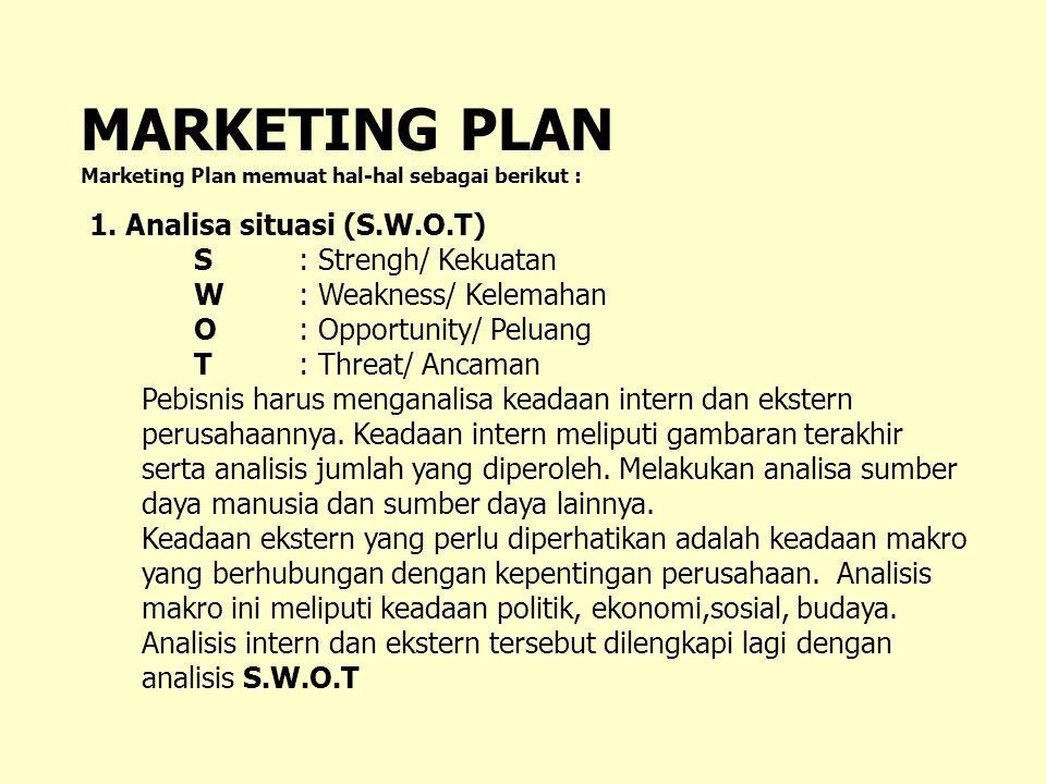 MARKETING PLAN Marketing Plan memuat hal-hal sebagai berikut : 1. Analisa situasi (S.W.O.T) S: Strengh/ Kekuatan W: Weakness/ Kelemahan O : Opportunit