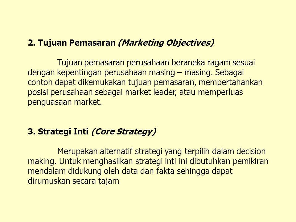 2. Tujuan Pemasaran (Marketing Objectives) Tujuan pemasaran perusahaan beraneka ragam sesuai dengan kepentingan perusahaan masing – masing. Sebagai co