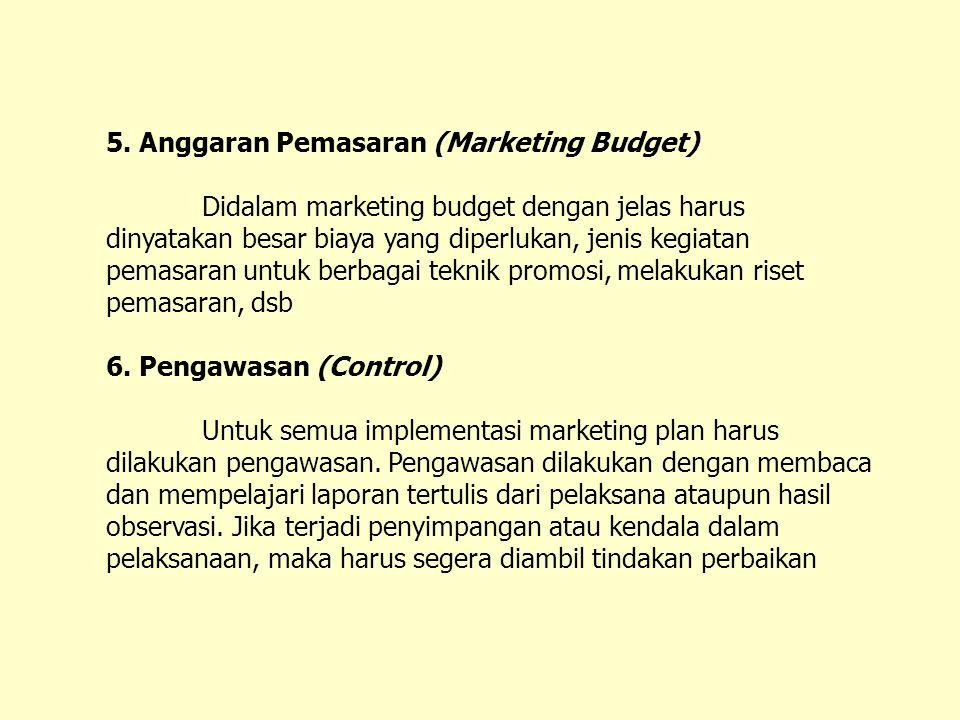 5. Anggaran Pemasaran (Marketing Budget) Didalam marketing budget dengan jelas harus dinyatakan besar biaya yang diperlukan, jenis kegiatan pemasaran