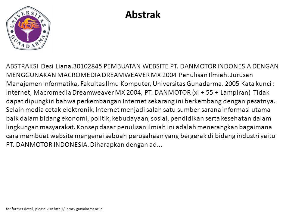 Abstrak ABSTRAKSI Desi Liana.30102845 PEMBUATAN WEBSITE PT. DANMOTOR INDONESIA DENGAN MENGGUNAKAN MACROMEDIA DREAMWEAVER MX 2004 Penulisan Ilmiah. Jur