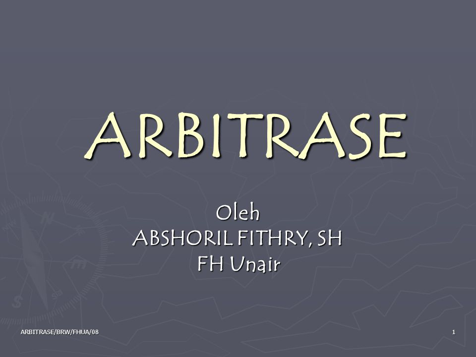 ARBITRASE/BRW/FHUA/0832 ARBITRASE DI INDONESIA ► Eksistensi arbitrase sudah dikenal sejak jaman penjajahan dan diatur dalam Reglement op de Burgerlijke Rechtsvoerdering (RV) Stb.