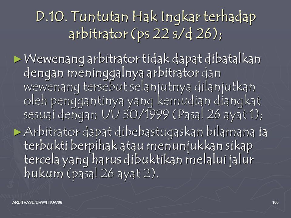 ARBITRASE/BRW/FHUA/08100 D.10. Tuntutan Hak Ingkar terhadap arbitrator (ps 22 s/d 26); ► Wewenang arbitrator tidak dapat dibatalkan dengan meninggalny