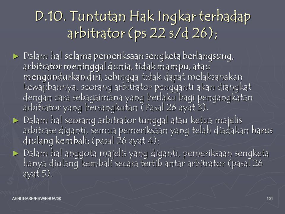 ARBITRASE/BRW/FHUA/08101 D.10. Tuntutan Hak Ingkar terhadap arbitrator (ps 22 s/d 26); ► Dalam hal selama pemeriksaan sengketa berlangsung, arbitrator