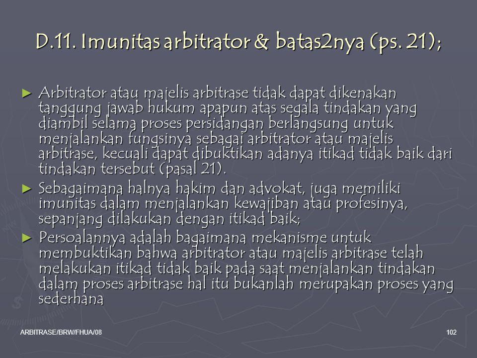 ARBITRASE/BRW/FHUA/08102 D.11. Imunitas arbitrator & batas2nya (ps. 21); ► Arbitrator atau majelis arbitrase tidak dapat dikenakan tanggung jawab huku