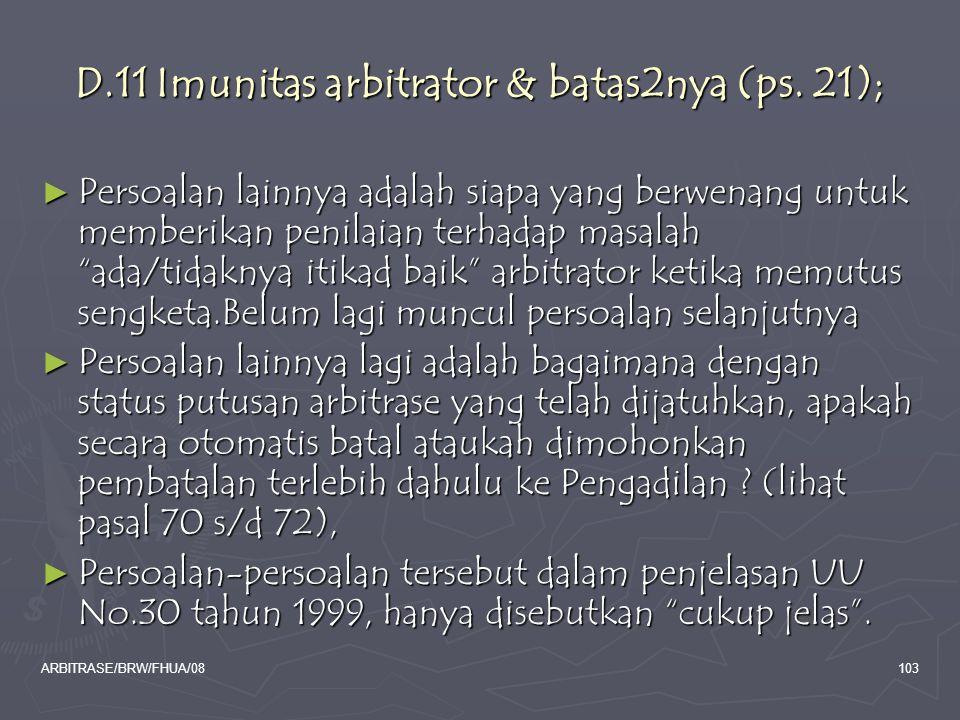 ARBITRASE/BRW/FHUA/08103 D.11 Imunitas arbitrator & batas2nya (ps. 21); ► Persoalan lainnya adalah siapa yang berwenang untuk memberikan penilaian ter