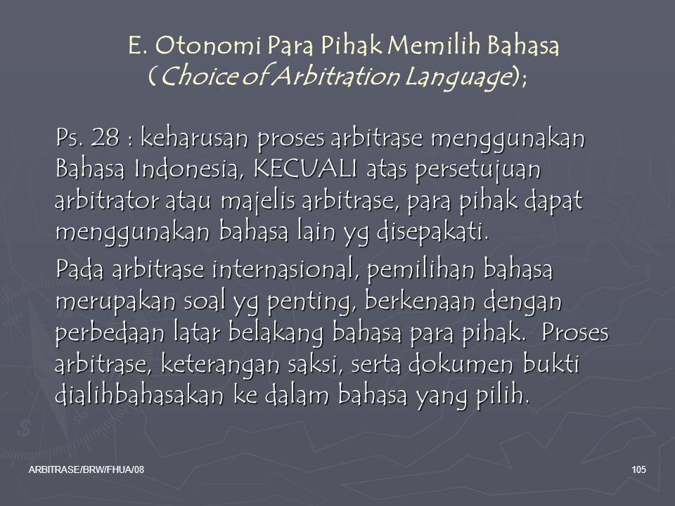 ARBITRASE/BRW/FHUA/08105 E. Otonomi Para Pihak Memilih Bahasa (Choice of Arbitration Language); Ps. 28 : keharusan proses arbitrase menggunakan Bahasa