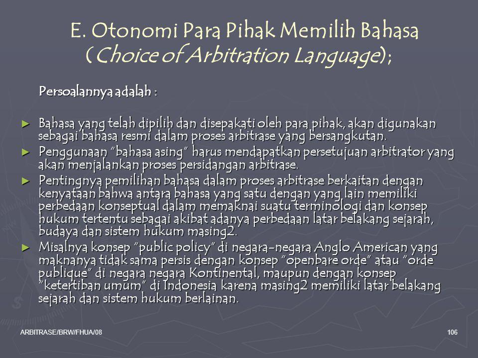 ARBITRASE/BRW/FHUA/08106 E. Otonomi Para Pihak Memilih Bahasa (Choice of Arbitration Language); Persoalannya adalah : ► Bahasa yang telah dipilih dan