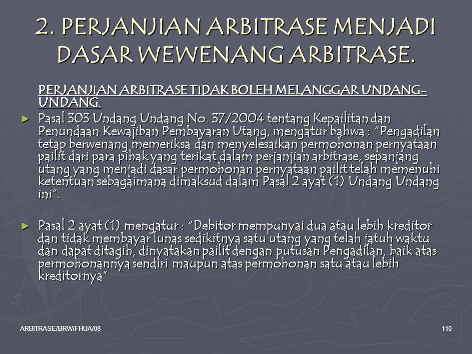 ARBITRASE/BRW/FHUA/08110 2. PERJANJIAN ARBITRASE MENJADI DASAR WEWENANG ARBITRASE. PERJANJIAN ARBITRASE TIDAK BOLEH MELANGGAR UNDANG- UNDANG. ► Pasal