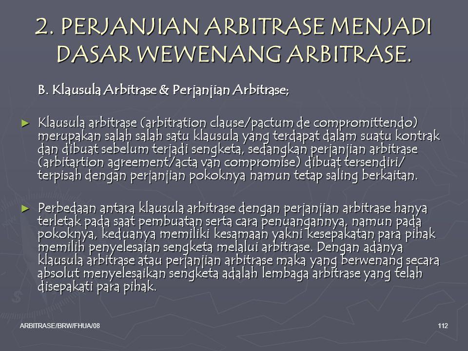 ARBITRASE/BRW/FHUA/08112 2. PERJANJIAN ARBITRASE MENJADI DASAR WEWENANG ARBITRASE. B. Klausula Arbitrase & Perjanjian Arbitrase; ► Klausula arbitrase