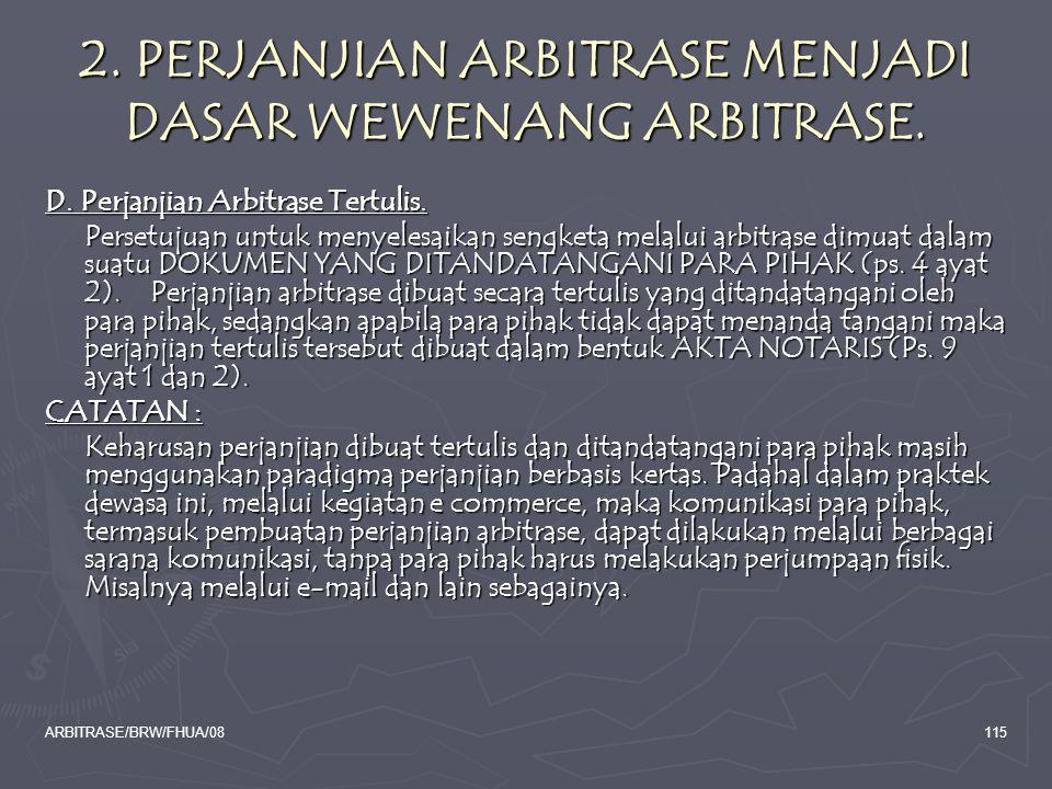 ARBITRASE/BRW/FHUA/08115 2. PERJANJIAN ARBITRASE MENJADI DASAR WEWENANG ARBITRASE. D. Perjanjian Arbitrase Tertulis. Persetujuan untuk menyelesaikan s